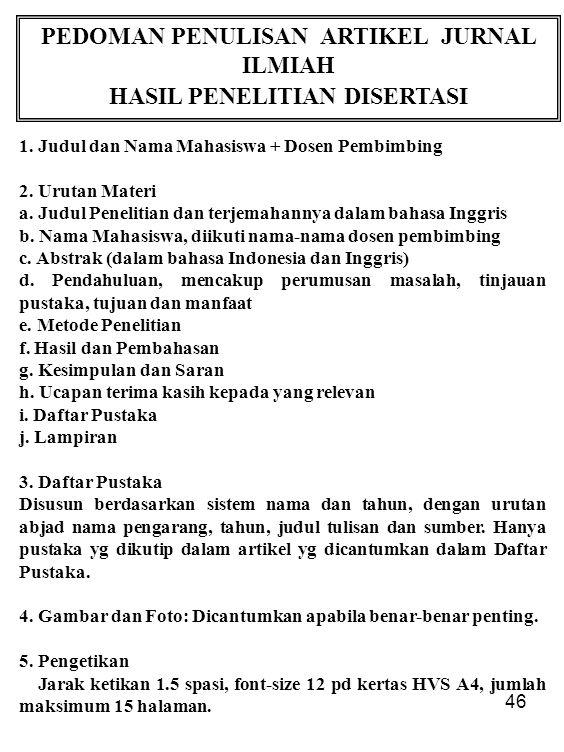 46 PEDOMAN PENULISAN ARTIKEL JURNAL ILMIAH HASIL PENELITIAN DISERTASI 1. Judul dan Nama Mahasiswa + Dosen Pembimbing 2. Urutan Materi a. Judul Penelit