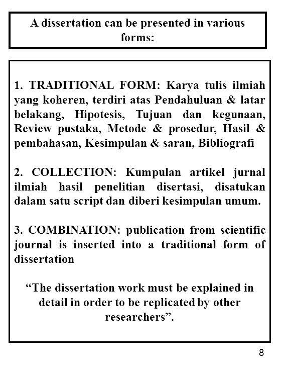 8 A dissertation can be presented in various forms: 1. TRADITIONAL FORM: Karya tulis ilmiah yang koheren, terdiri atas Pendahuluan & latar belakang, H