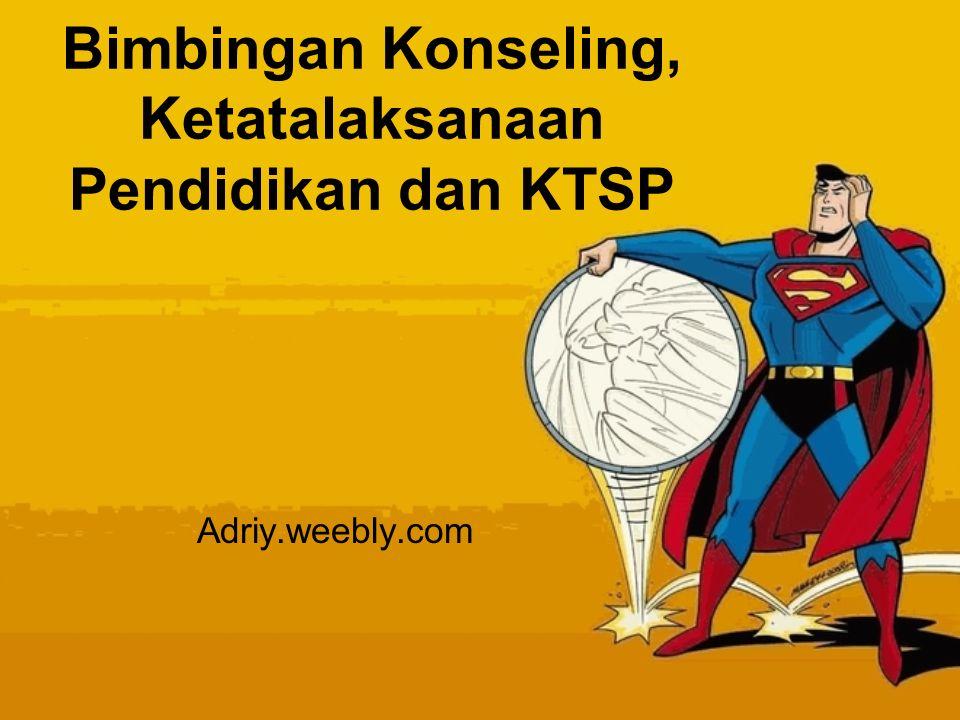 Bimbingan Konseling, Ketatalaksanaan Pendidikan dan KTSP Adriy.weebly.com