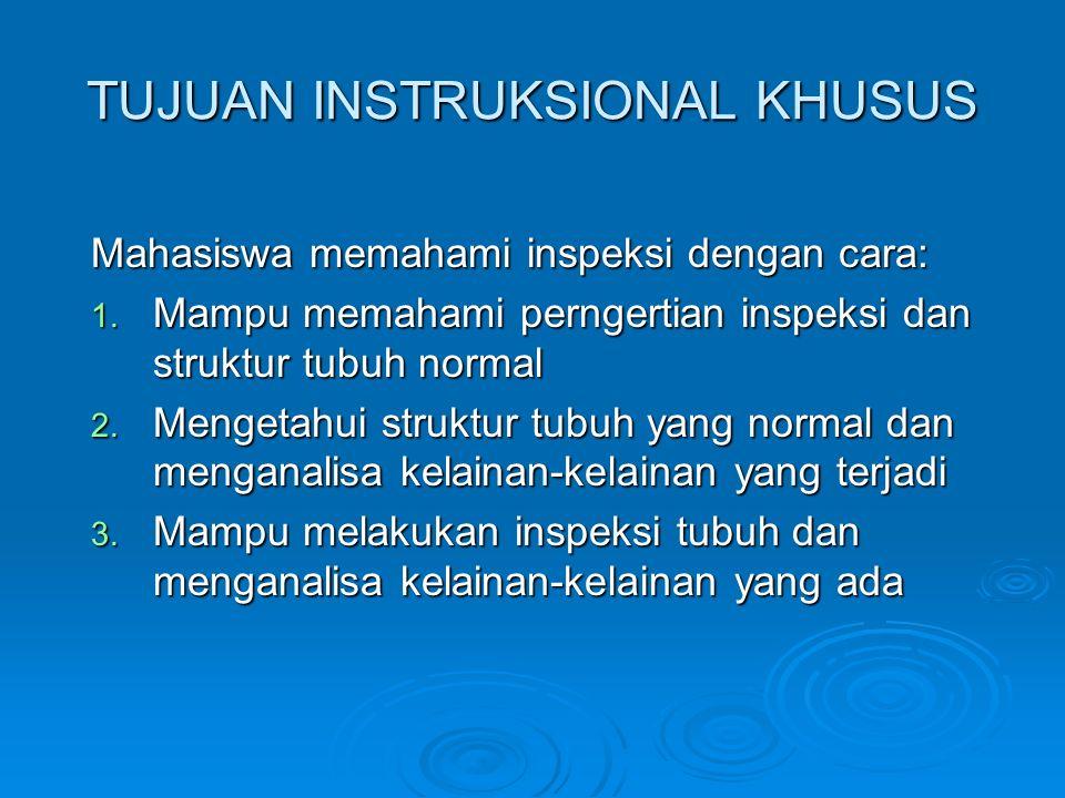 TUJUAN INSTRUKSIONAL KHUSUS Mahasiswa memahami inspeksi dengan cara: 1. Mampu memahami perngertian inspeksi dan struktur tubuh normal 2. Mengetahui st
