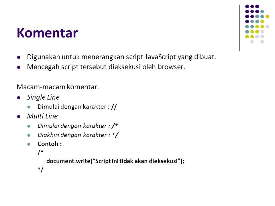 Komentar Digunakan untuk menerangkan script JavaScript yang dibuat. Mencegah script tersebut dieksekusi oleh browser. Macam-macam komentar. Single Lin