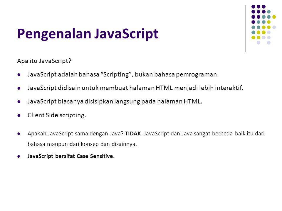 "Pengenalan JavaScript Apa itu JavaScript? JavaScript adalah bahasa ""Scripting"", bukan bahasa pemrograman. JavaScript didisain untuk membuat halaman HT"