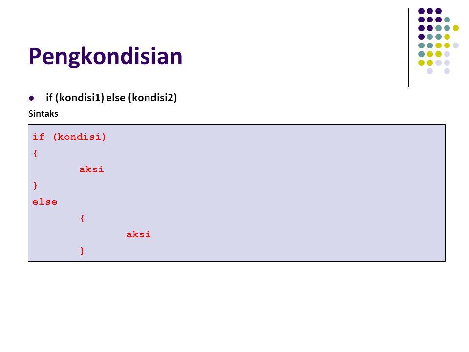 Pengkondisian if (kondisi1) else (kondisi2) Sintaks if (kondisi) { aksi } else { aksi }