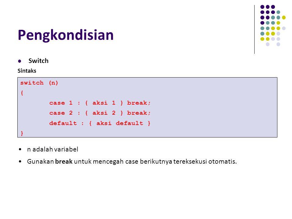 Pengkondisian Switch Sintaks switch (n) { case 1 : { aksi 1 } break; case 2 : { aksi 2 } break; default : { aksi default } } n adalah variabel Gunakan