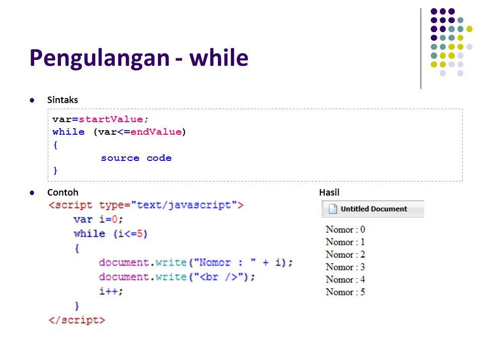 Pengulangan - while Sintaks ContohHasil var=startValue; while (var<=endValue) { source code }