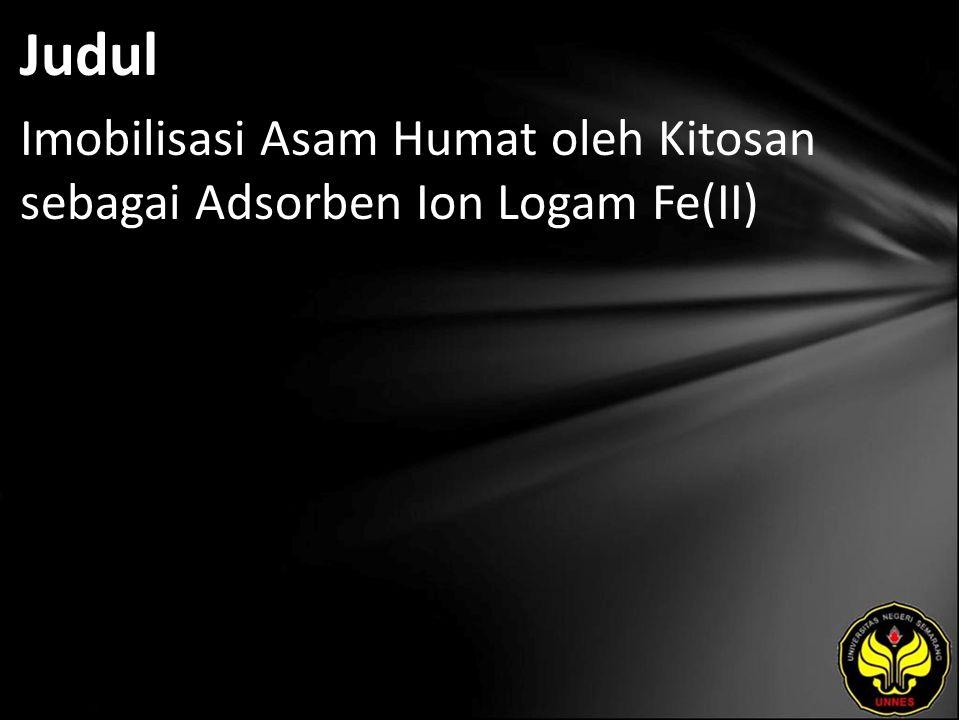 Judul Imobilisasi Asam Humat oleh Kitosan sebagai Adsorben Ion Logam Fe(II)