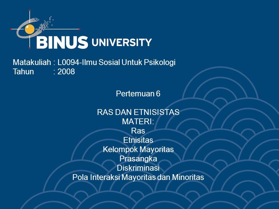 Bina Nusantara Learning Outcome Mahasiswa dapat mengembangkan pola perilaku yang terbuka terhadap perbedaan ras dan etnisitas