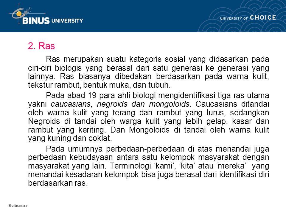 Bina Nusantara Perbedaan konsep ras dan etnis terletak pada pendasarannya yaitu ras didasari oleh biologi sedangkan etnis bersifat kultural.