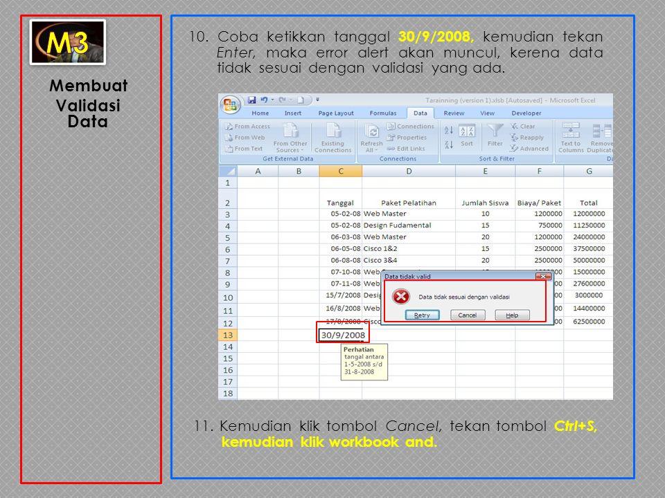 Membuat Validasi Data 10. Coba ketikkan tanggal 30/9/2008, kemudian tekan Enter, maka error alert akan muncul, kerena data tidak sesuai dengan validas