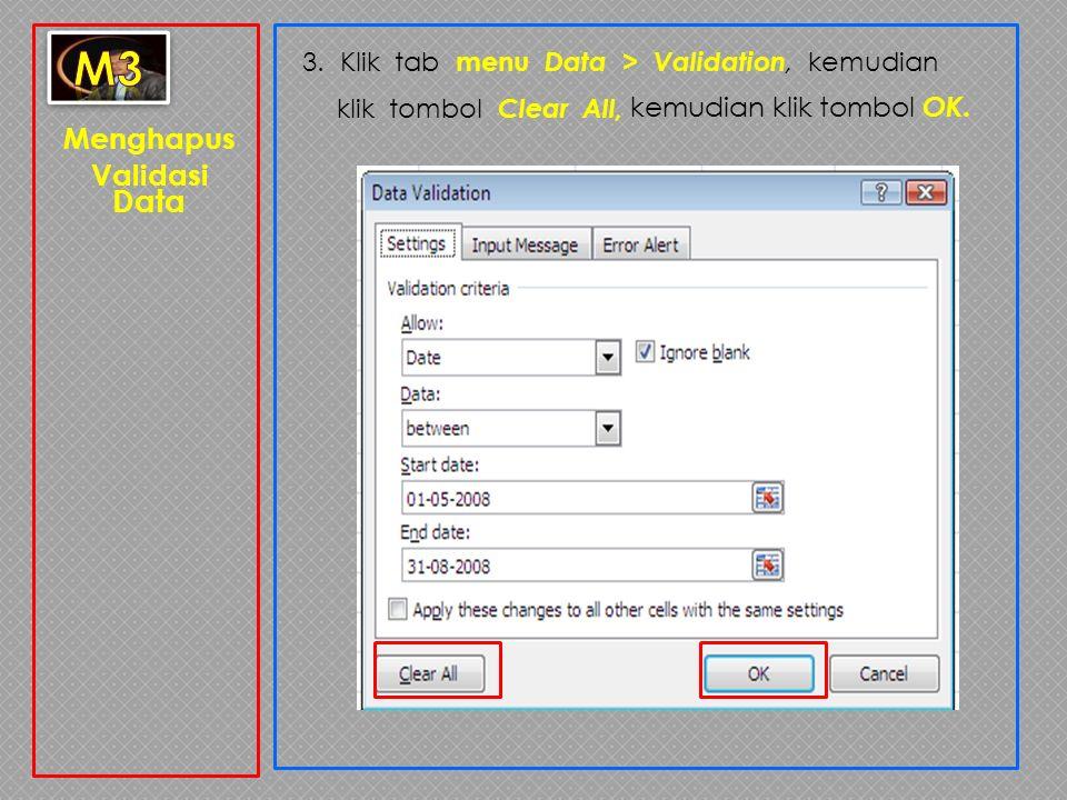 Menghapus Validasi Data 3. Klik tab menu Data > Validation, kemudian klik tombol Clear All, kemudian klik tombol OK.