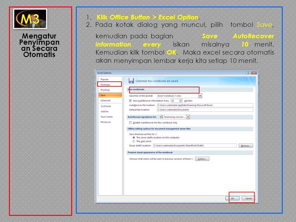 Mengatur Penyimpan an Secara Otomatis 1. Klik Office Button > Excel Option. 2. Pada kotak dialog yang muncul, pilih tombol Save, kemudian pada bagian