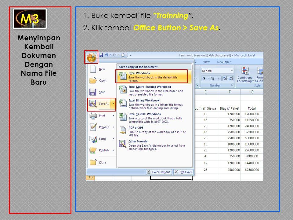 "Menyimpan Kembali Dokumen Dengan Nama File Baru 1. Buka kembali file ""Trainning"". 2. Klik tombol Office Button > Save As."