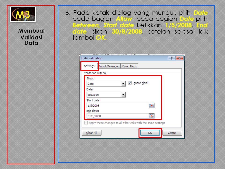 Membuat Validasi Data 6. Pada kotak dialog yang muncul, pilih Date pada bagian Allow, pada bagian Date pilih Between, Start date ketikkan 1/5/2008, En