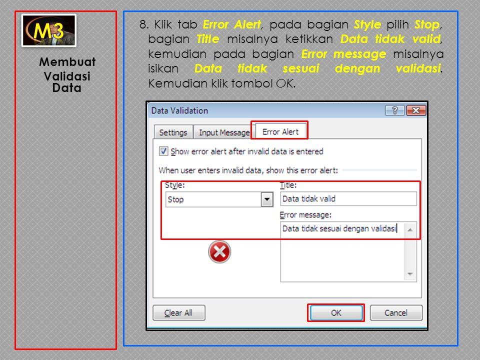 Membuat Validasi Data 8. Klik tab Error Alert, pada bagian Style pilih Stop, bagian Title misalnya ketikkan Data tidak valid, kemudian pada bagian Err