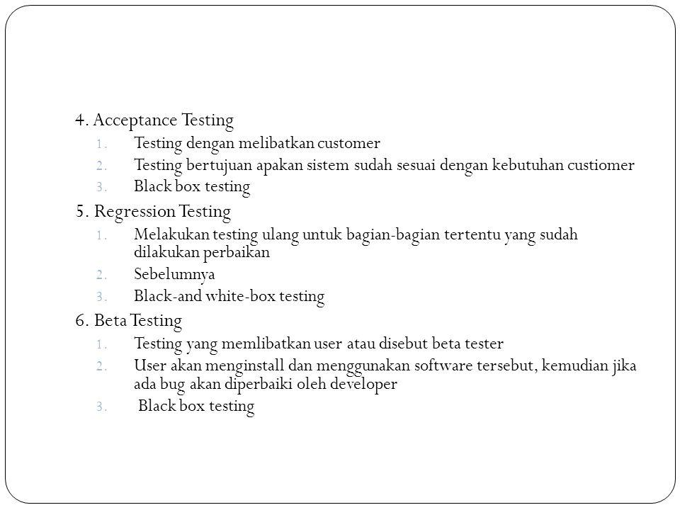 4. Acceptance Testing 1. Testing dengan melibatkan customer 2. Testing bertujuan apakan sistem sudah sesuai dengan kebutuhan custiomer 3. Black box te