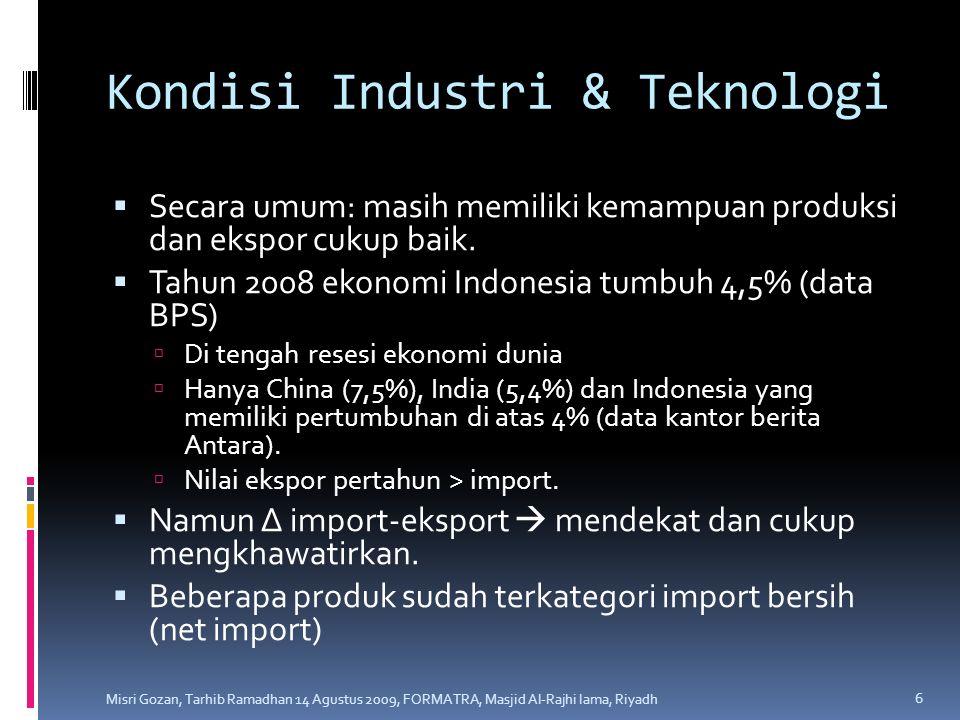 Kondisi Industri & Teknologi  Secara umum: masih memiliki kemampuan produksi dan ekspor cukup baik.