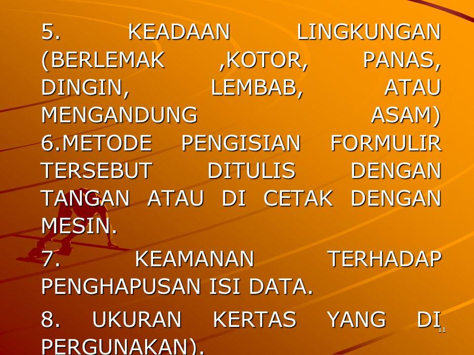 11 5. KEADAAN LINGKUNGAN (BERLEMAK,KOTOR, PANAS, DINGIN, LEMBAB, ATAU MENGANDUNG ASAM) 6.METODE PENGISIAN FORMULIR TERSEBUT DITULIS DENGAN TANGAN ATAU
