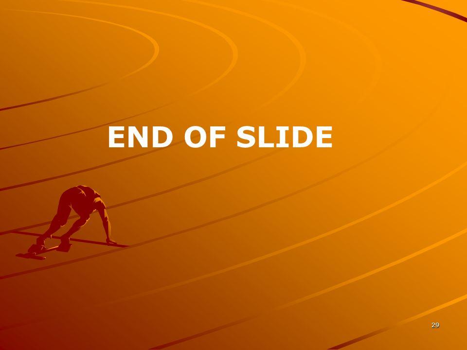 29 END OF SLIDE
