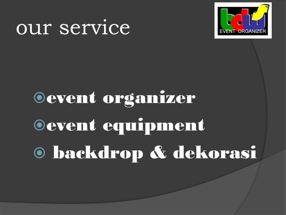 our service  event organizer  event equipment  backdrop & dekorasi