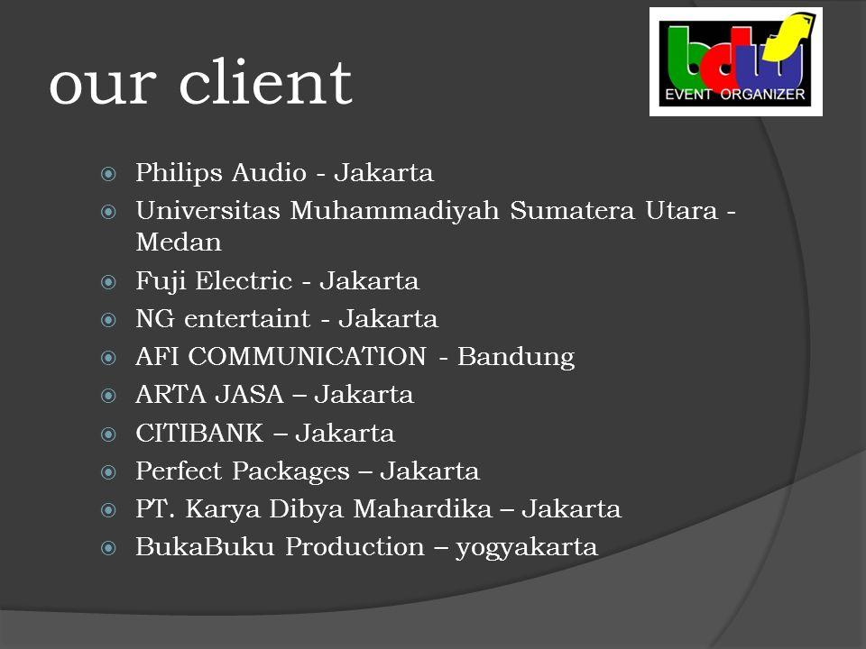 our client  Philips Audio - Jakarta  Universitas Muhammadiyah Sumatera Utara - Medan  Fuji Electric - Jakarta  NG entertaint - Jakarta  AFI COMMUNICATION - Bandung  ARTA JASA – Jakarta  CITIBANK – Jakarta  Perfect Packages – Jakarta  PT.