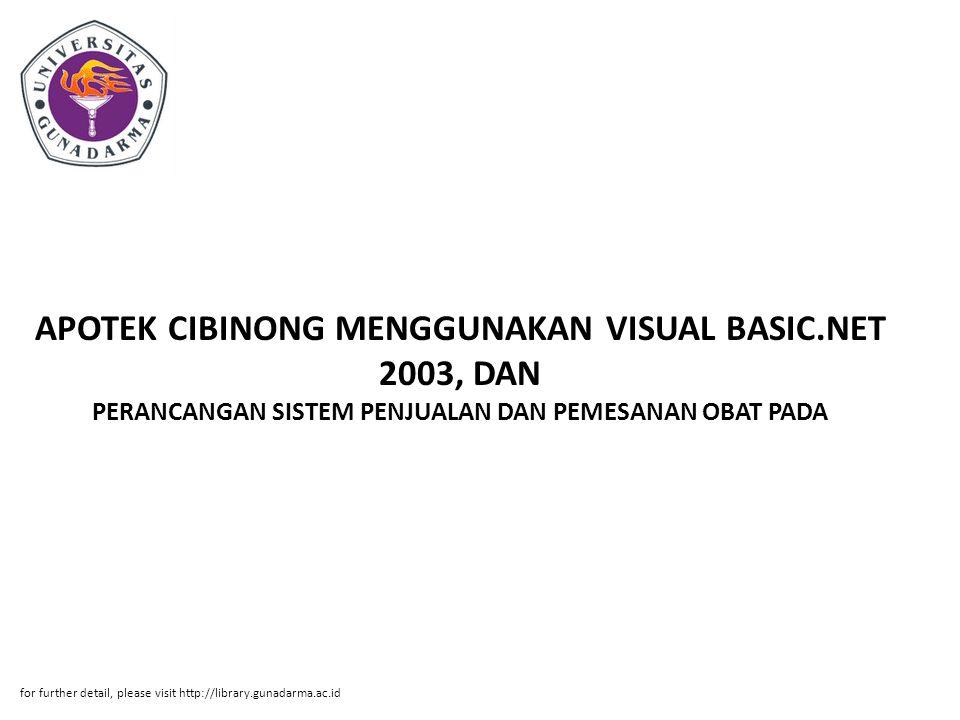 APOTEK CIBINONG MENGGUNAKAN VISUAL BASIC.NET 2003, DAN PERANCANGAN SISTEM PENJUALAN DAN PEMESANAN OBAT PADA for further detail, please visit http://li