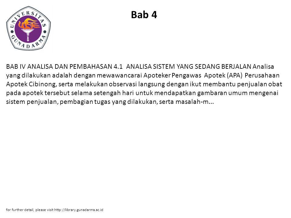 Bab 4 BAB IV ANALISA DAN PEMBAHASAN 4.1 ANALISA SISTEM YANG SEDANG BERJALAN Analisa yang dilakukan adalah dengan mewawancarai Apoteker Pengawas Apotek