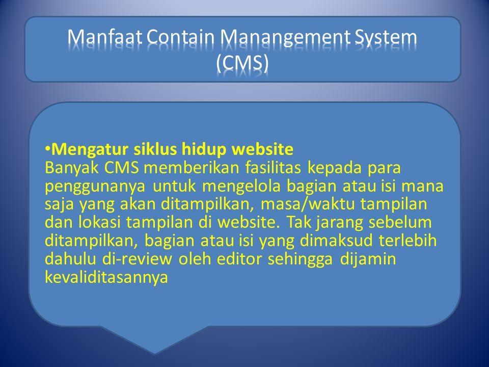 Mengatur siklus hidup website Banyak CMS memberikan fasilitas kepada para penggunanya untuk mengelola bagian atau isi mana saja yang akan ditampilkan, masa/waktu tampilan dan lokasi tampilan di website.