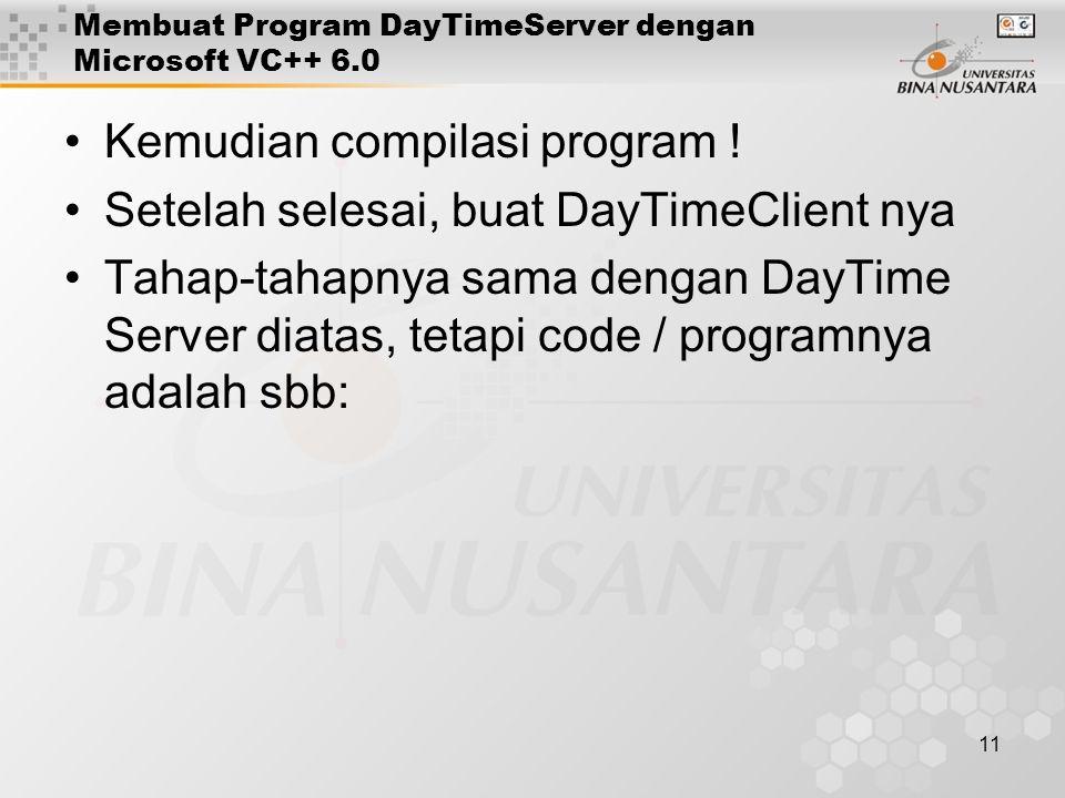 11 Membuat Program DayTimeServer dengan Microsoft VC++ 6.0 Kemudian compilasi program .