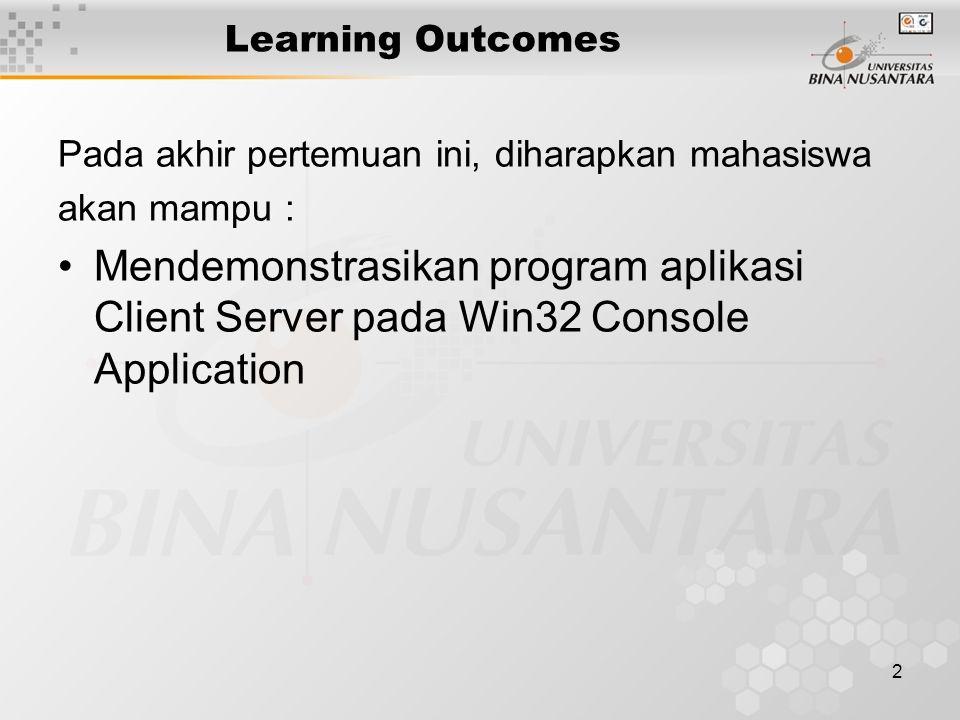 2 Learning Outcomes Pada akhir pertemuan ini, diharapkan mahasiswa akan mampu : Mendemonstrasikan program aplikasi Client Server pada Win32 Console Application