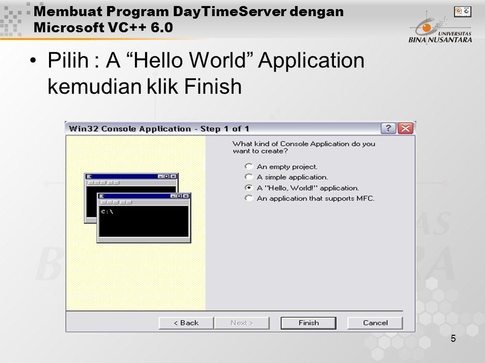 6 Membuat Program DayTimeServer dengan Microsoft VC++ 6.0 Open file: DayTimeServerDos.cpp kemudian edit file tersebut seperti sbb: