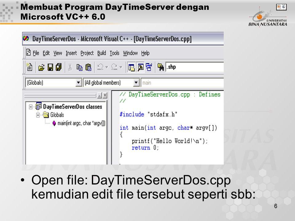 7 Membuat Program DayTimeServer dengan Microsoft VC++ 6.0 #include stdafx.h #include int main(int argc, char* argv[]) { WSADATA wsaData; WSAStartup(MAKEWORD(2, 2), &wsaData); struct sockaddr_in servAddr; SOCKET sktServ; sktServ = socket(AF_INET, SOCK_STREAM, IPPROTO_TCP); if(sktServ == INVALID_SOCKET){ printf( Error in creating socket [%i]\n , WSAGetLastError()); WSACleanup(); return(-1); }
