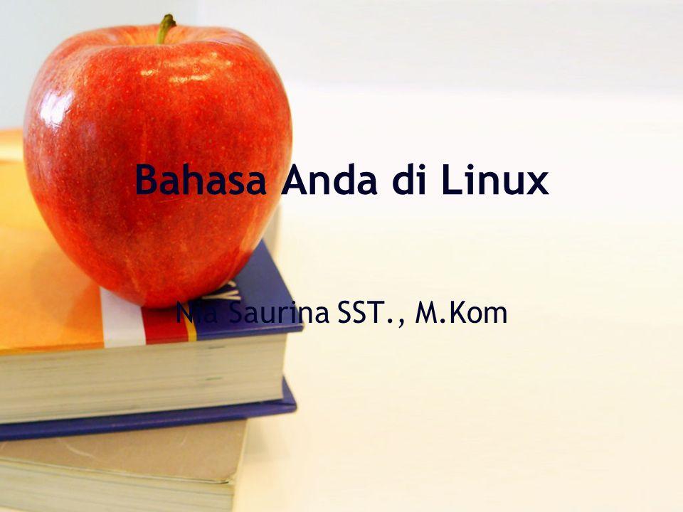 Bahasa Anda di Linux Nia Saurina SST., M.Kom