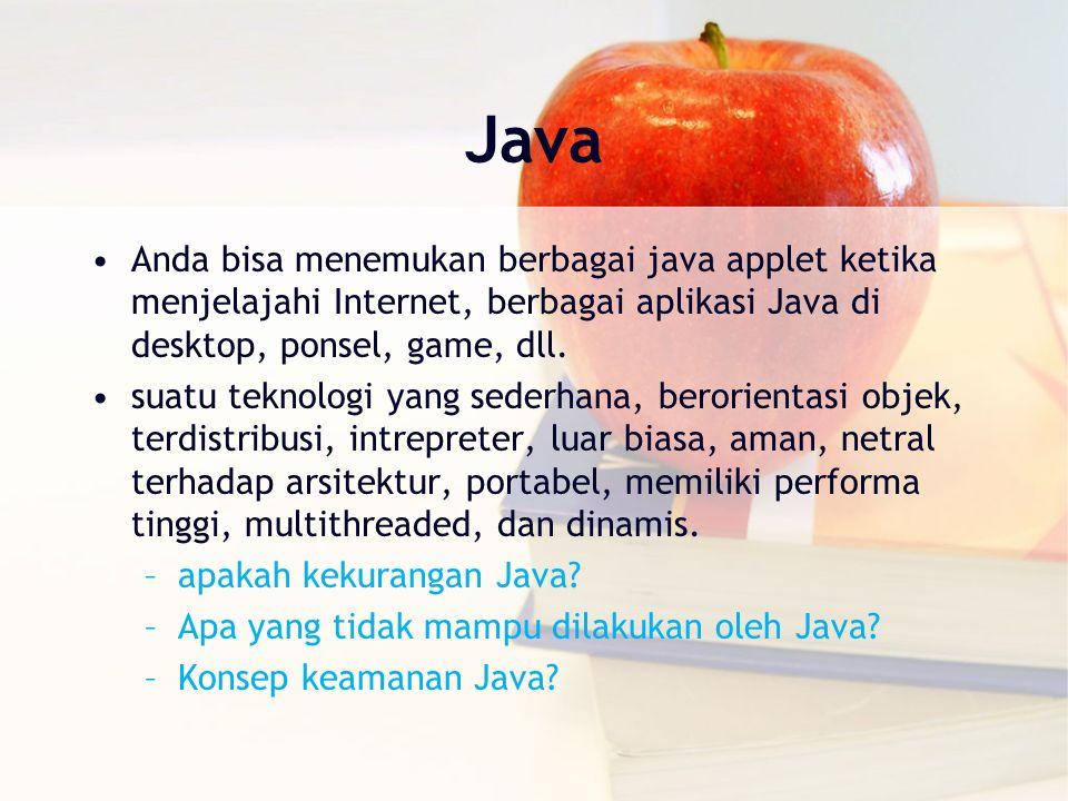 Java Anda bisa menemukan berbagai java applet ketika menjelajahi Internet, berbagai aplikasi Java di desktop, ponsel, game, dll.