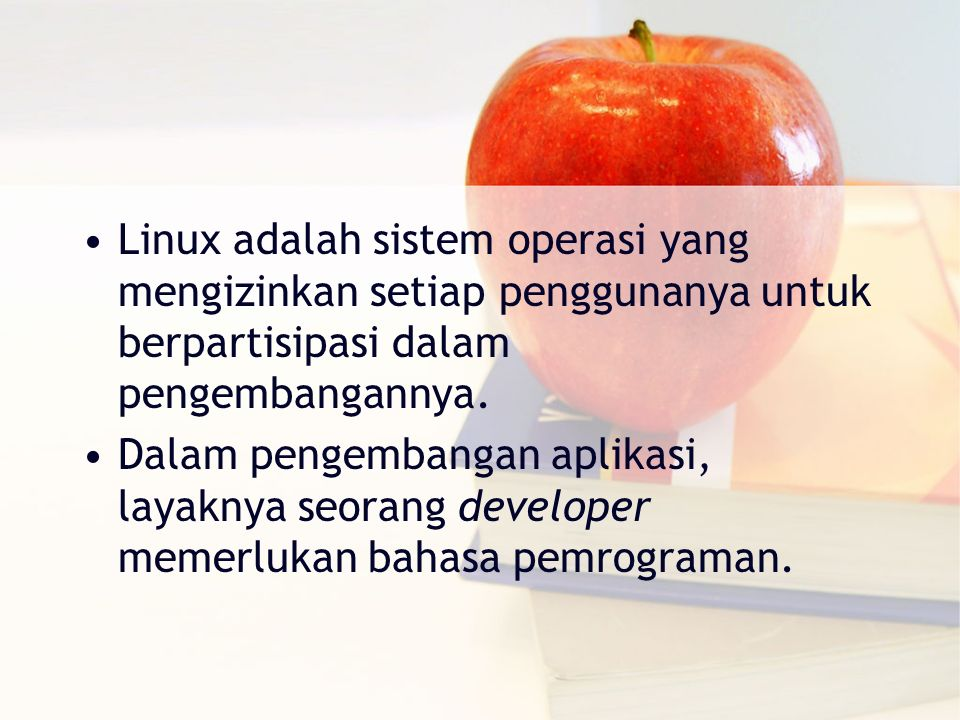 Linux adalah sistem operasi yang mengizinkan setiap penggunanya untuk berpartisipasi dalam pengembangannya.