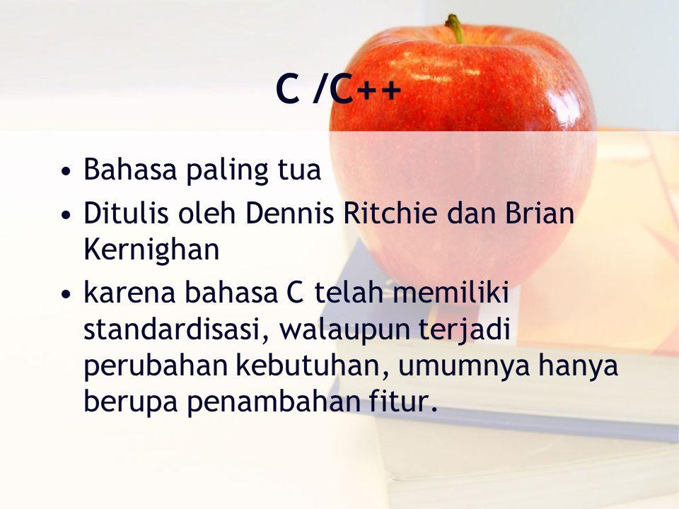 C /C++ Bahasa paling tua Ditulis oleh Dennis Ritchie dan Brian Kernighan karena bahasa C telah memiliki standardisasi, walaupun terjadi perubahan kebutuhan, umumnya hanya berupa penambahan fitur.