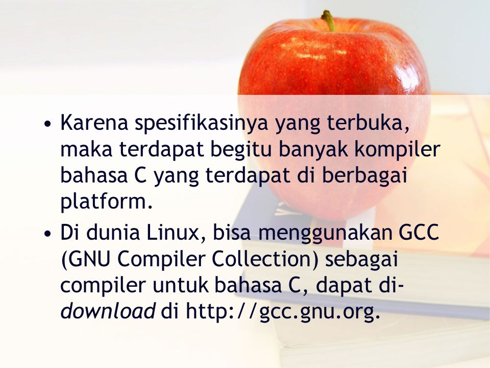 C adalah adalah bahasa pemrograman sejati dan berjalan sesuai prinsip kerja compiler.