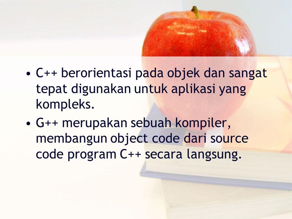 C++ berorientasi pada objek dan sangat tepat digunakan untuk aplikasi yang kompleks. G++ merupakan sebuah kompiler, membangun object code dari source