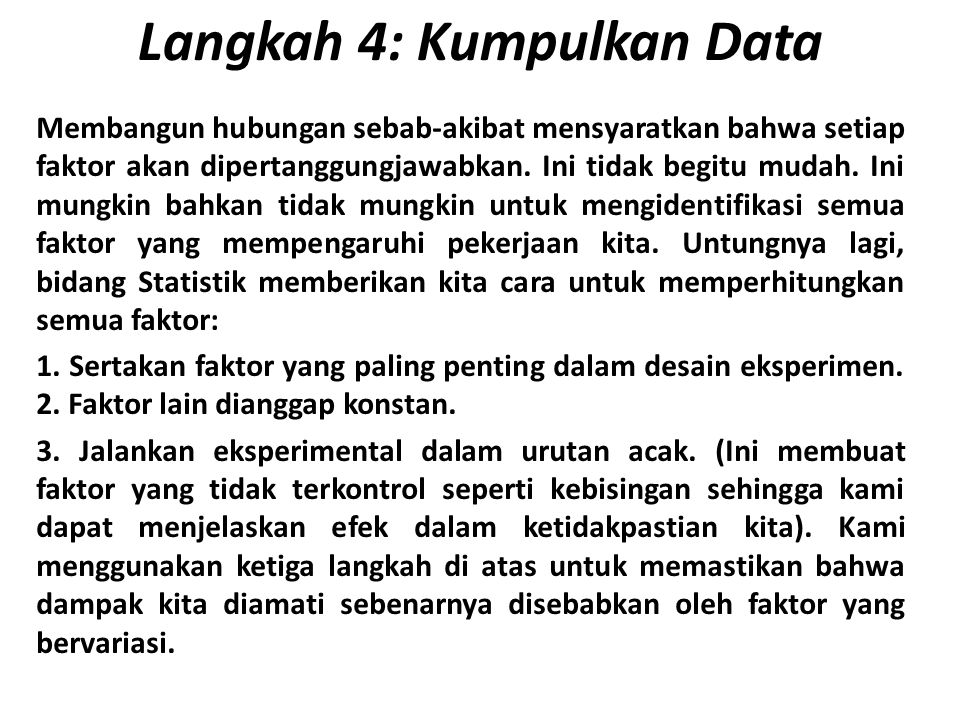 Langkah 4: Kumpulkan Data Membangun hubungan sebab-akibat mensyaratkan bahwa setiap faktor akan dipertanggungjawabkan. Ini tidak begitu mudah. Ini mun