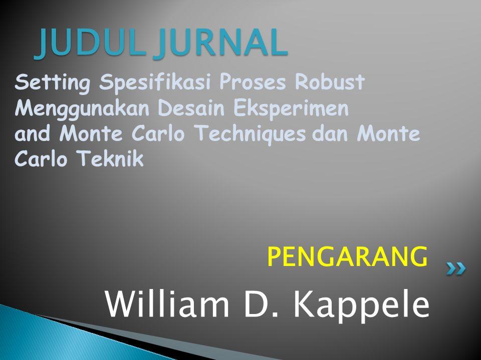 JUDUL JURNAL Setting Spesifikasi Proses Robust Menggunakan Desain Eksperimen and Monte Carlo Techniques dan Monte Carlo Teknik William D. Kappele PENG