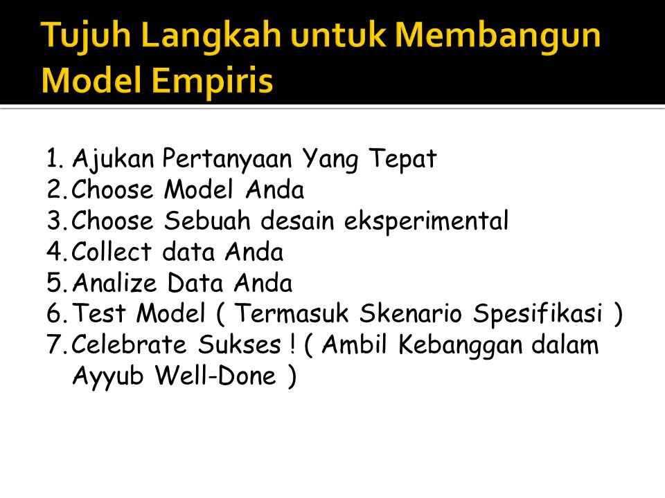 1.Ask Pertanyaan Kanan 2.Choose your model 2.Choose model Anda 3.Choose an Experiment Design 3.Choose sebuah Desain Eksperimental 4.Collect Your Data 4.Collect Data Anda 5.Analyze Your Data 5.Analyze Data Anda 6.Test Model (Including Specification Scenarios) 6.Test Model (Termasuk Skenario Spesifikasi) 7.Celebrate Success.