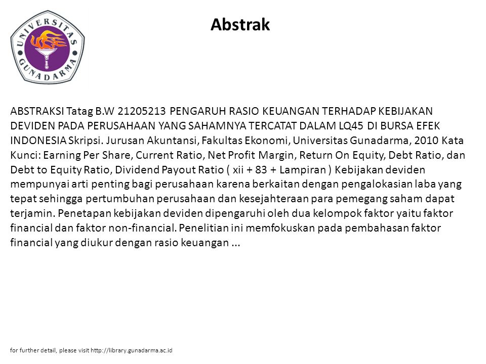 Abstrak ABSTRAKSI Tatag B.W 21205213 PENGARUH RASIO KEUANGAN TERHADAP KEBIJAKAN DEVIDEN PADA PERUSAHAAN YANG SAHAMNYA TERCATAT DALAM LQ45 DI BURSA EFE