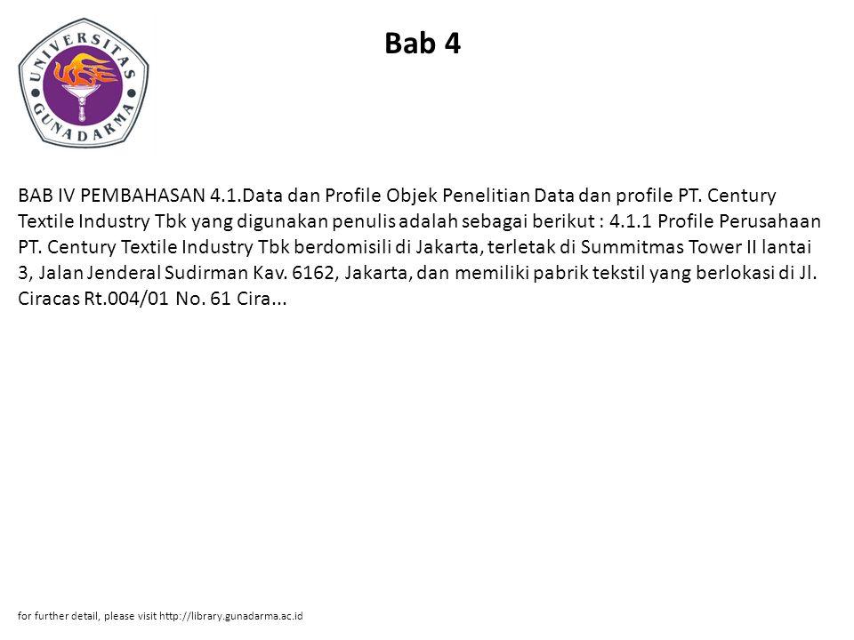 Bab 4 BAB IV PEMBAHASAN 4.1.Data dan Profile Objek Penelitian Data dan profile PT. Century Textile Industry Tbk yang digunakan penulis adalah sebagai