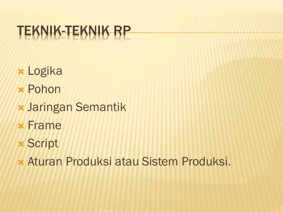  Logika  Pohon  Jaringan Semantik  Frame  Script  Aturan Produksi atau Sistem Produksi.