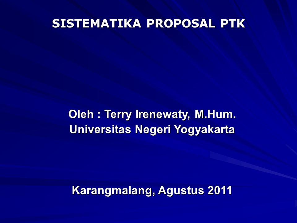 SISTEMATIKA PROPOSAL PTK Oleh : Terry Irenewaty, M.Hum.