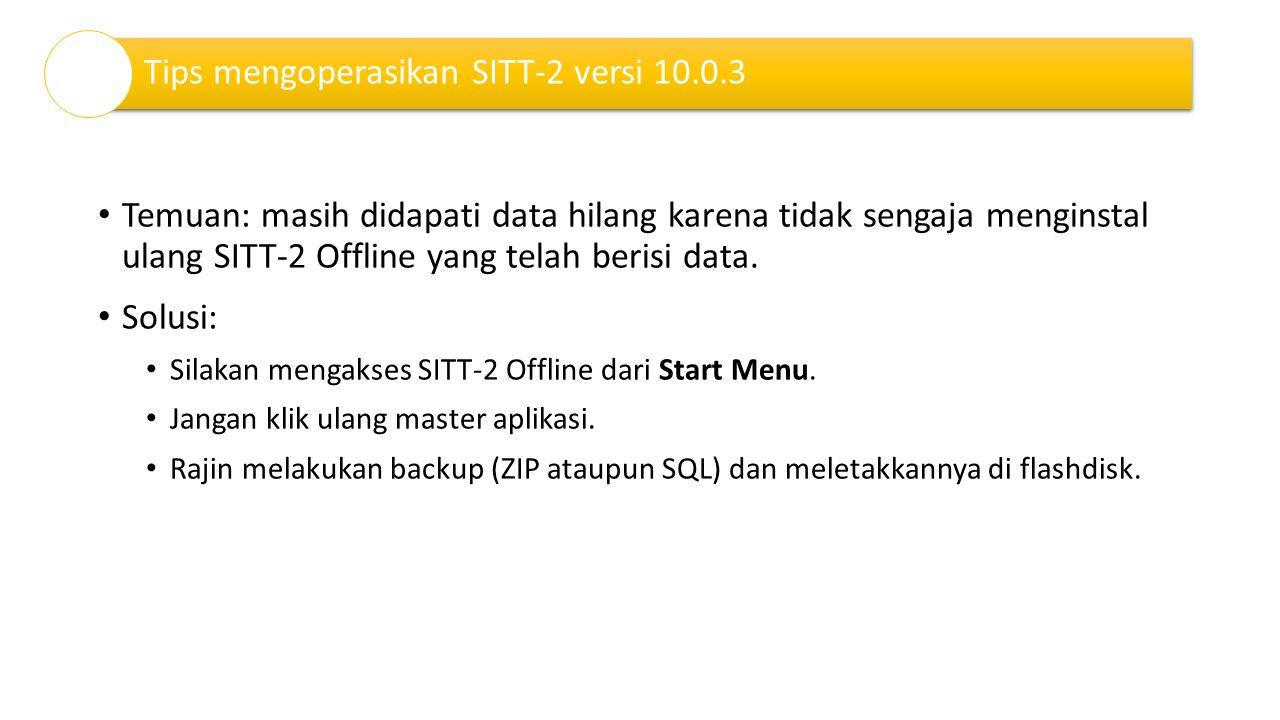 Temuan: masih didapati data hilang karena tidak sengaja menginstal ulang SITT-2 Offline yang telah berisi data. Solusi: Silakan mengakses SITT-2 Offli
