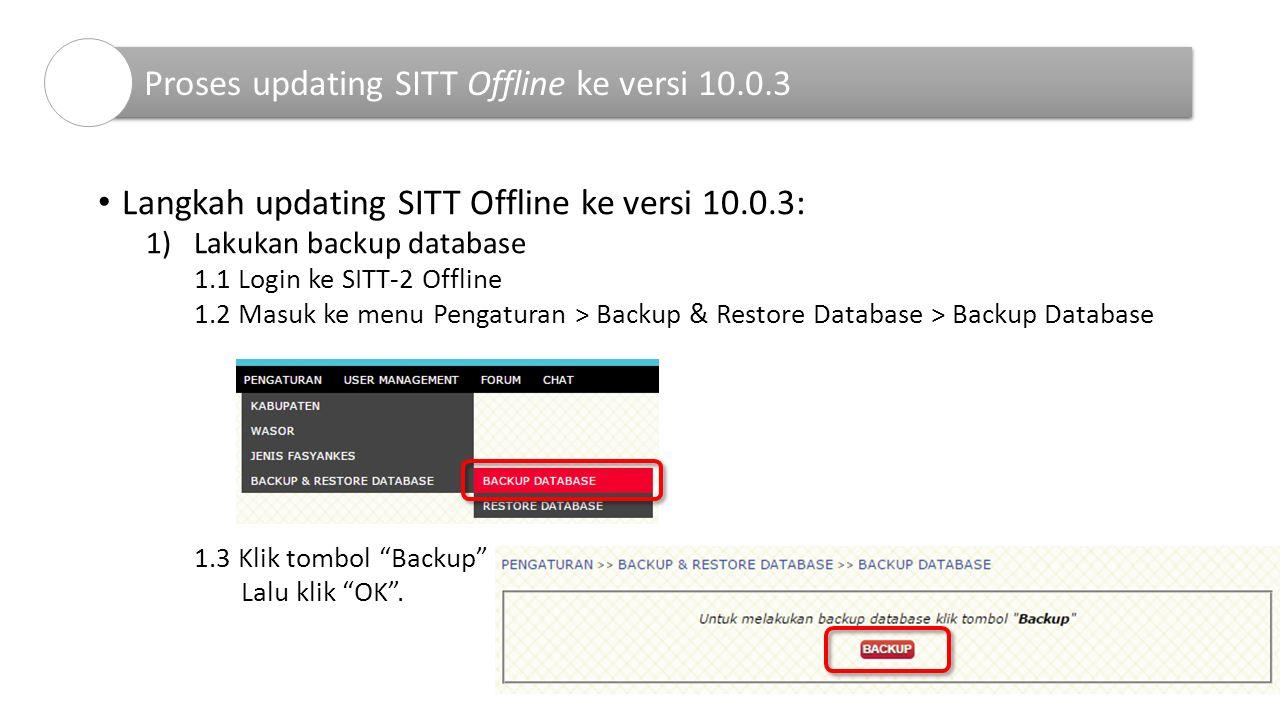 Langkah updating SITT Offline ke versi 10.0.3: 1)Lakukan backup database 1.1 Login ke SITT-2 Offline 1.2 Masuk ke menu Pengaturan > Backup & Restore Database > Backup Database 1.3 Klik tombol Backup Lalu klik OK .