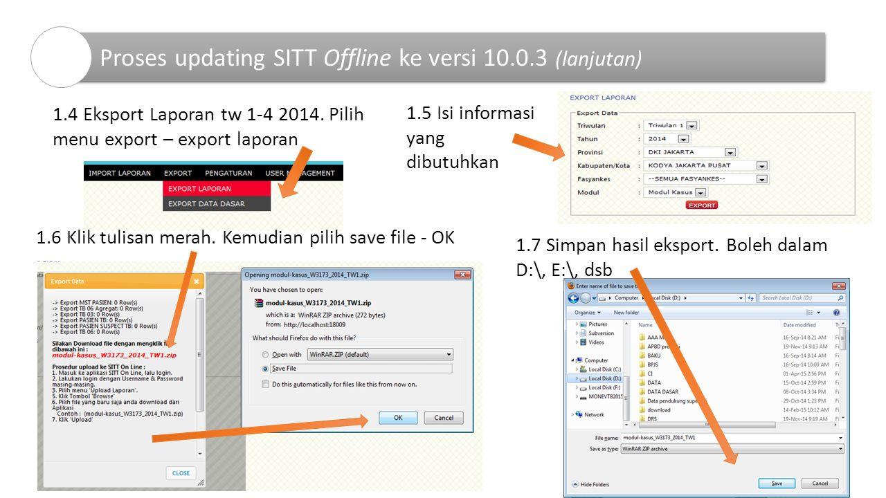 1.4 Eksport Laporan tw 1-4 2014. Pilih menu export – export laporan 1.5 Isi informasi yang dibutuhkan 1.6 Klik tulisan merah. Kemudian pilih save file