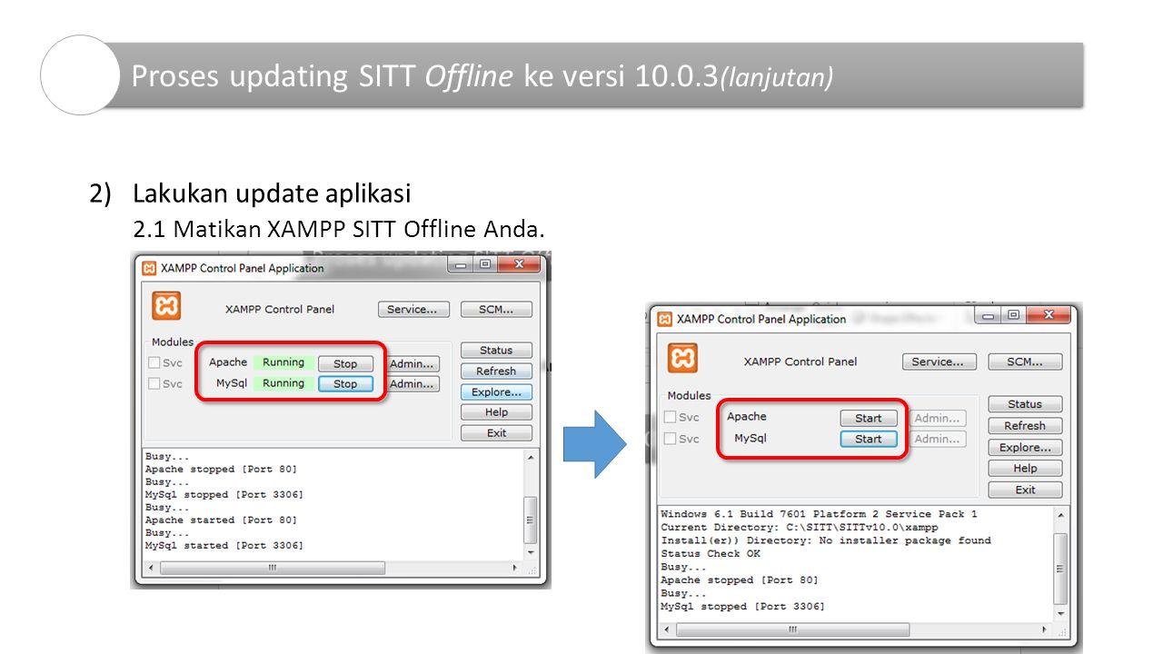 2)Lakukan update aplikasi 2.1 Matikan XAMPP SITT Offline Anda. Proses updating SITT Offline ke versi 10.0.3 (lanjutan)