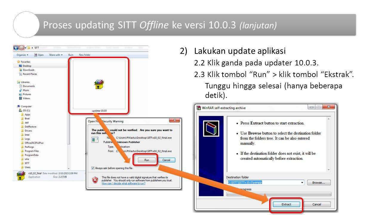 "2)Lakukan update aplikasi 2.2 Klik ganda pada updater 10.0.3. 2.3 Klik tombol ""Run"" > klik tombol ""Ekstrak"". Tunggu hingga selesai (hanya beberapa det"