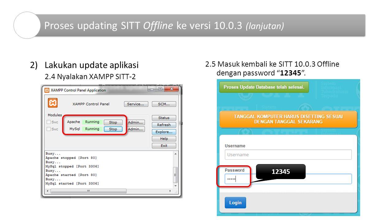2)Lakukan update aplikasi 2.4 Nyalakan XAMPP SITT-2 Proses updating SITT Offline ke versi 10.0.3 (lanjutan) 2.5 Masuk kembali ke SITT 10.0.3 Offline dengan password 12345 .